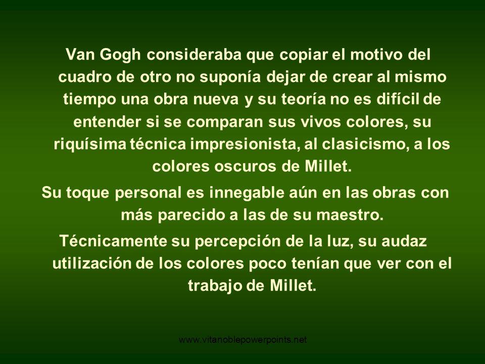 Van Gogh consideraba que copiar el motivo del cuadro de otro no suponía dejar de crear al mismo tiempo una obra nueva y su teoría no es difícil de entender si se comparan sus vivos colores, su riquísima técnica impresionista, al clasicismo, a los colores oscuros de Millet.