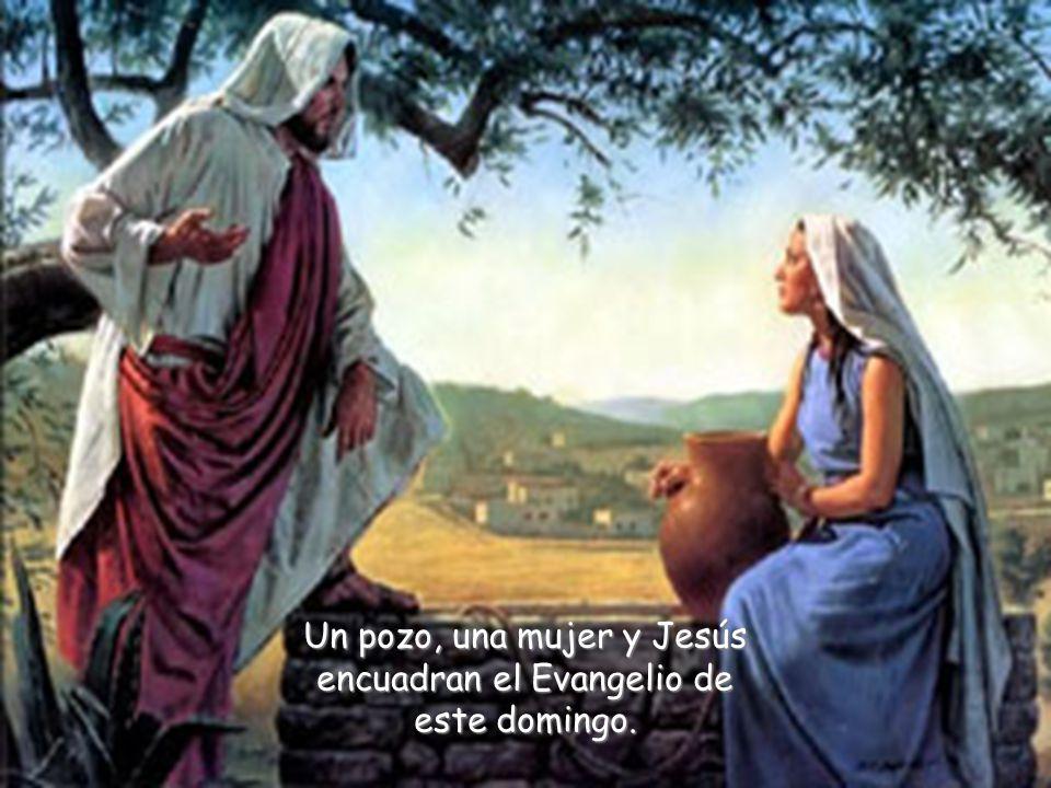 Un pozo, una mujer y Jesús encuadran el Evangelio de este domingo.