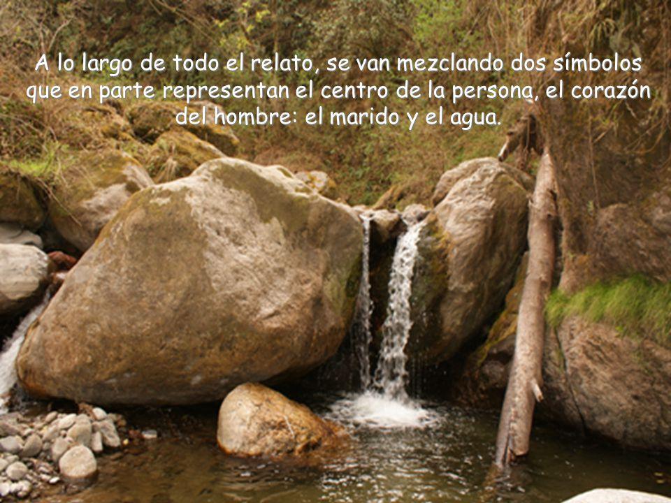 A lo largo de todo el relato, se van mezclando dos símbolos que en parte representan el centro de la persona, el corazón del hombre: el marido y el agua.