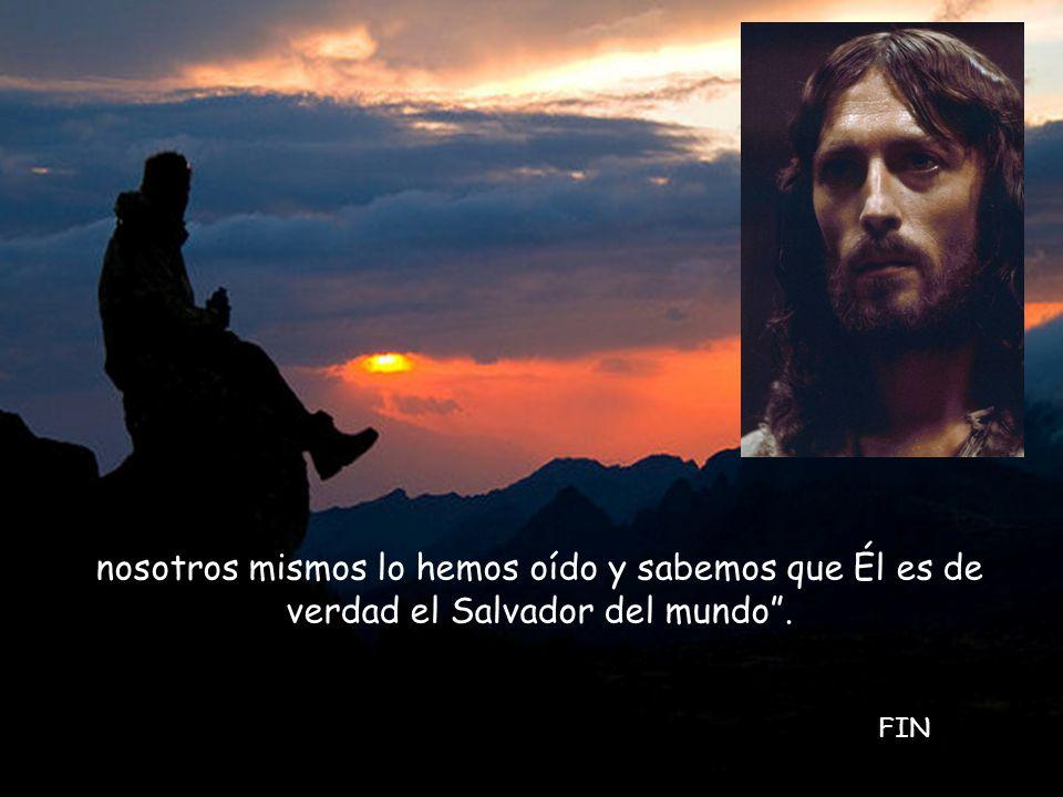 nosotros mismos lo hemos oído y sabemos que Él es de verdad el Salvador del mundo .