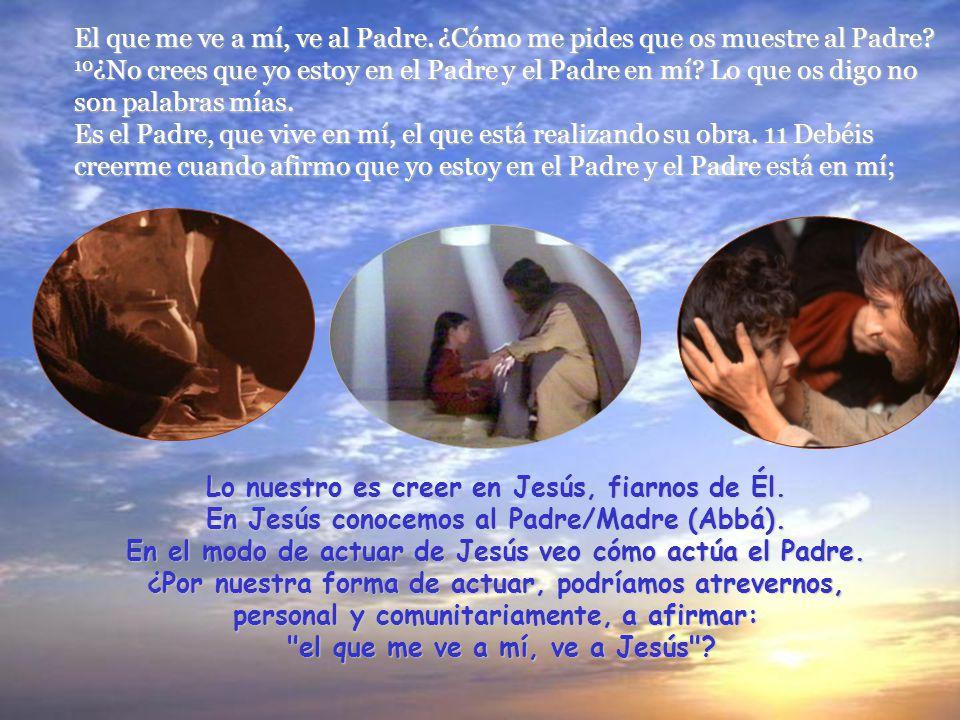 En el modo de actuar de Jesús veo cómo actúa el Padre.