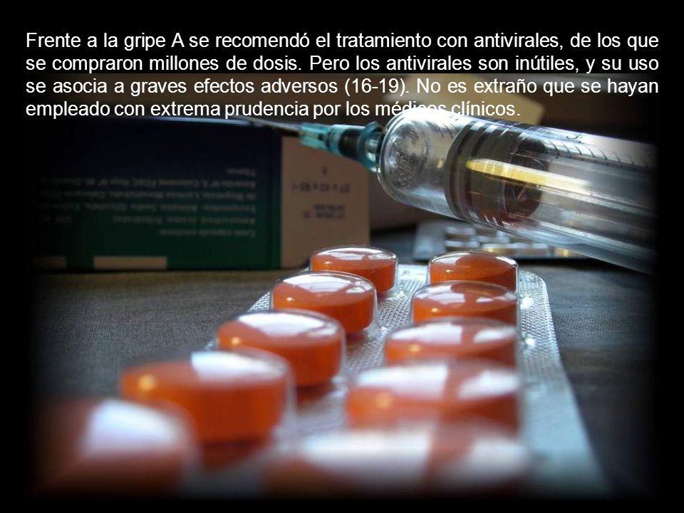 Frente a la gripe A se recomendó el tratamiento con antivirales, de los que se compraron millones de dosis.