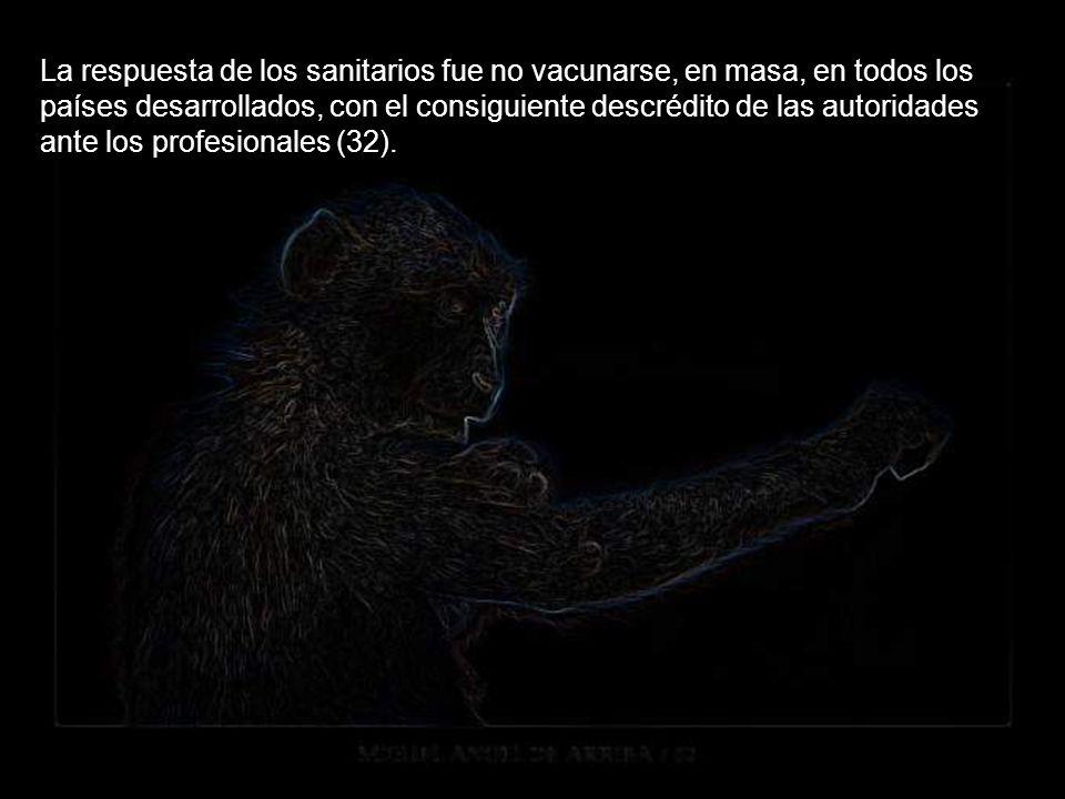La respuesta de los sanitarios fue no vacunarse, en masa, en todos los países desarrollados, con el consiguiente descrédito de las autoridades ante los profesionales (32).
