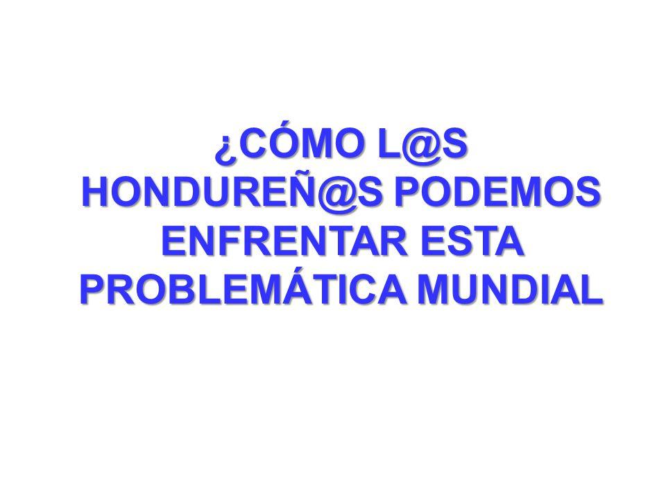 ¿CÓMO L@S HONDUREÑ@S PODEMOS ENFRENTAR ESTA PROBLEMÁTICA MUNDIAL