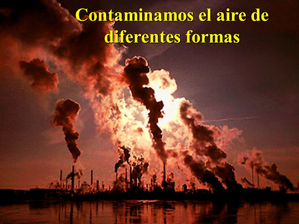 Contaminamos el aire de diferentes formas