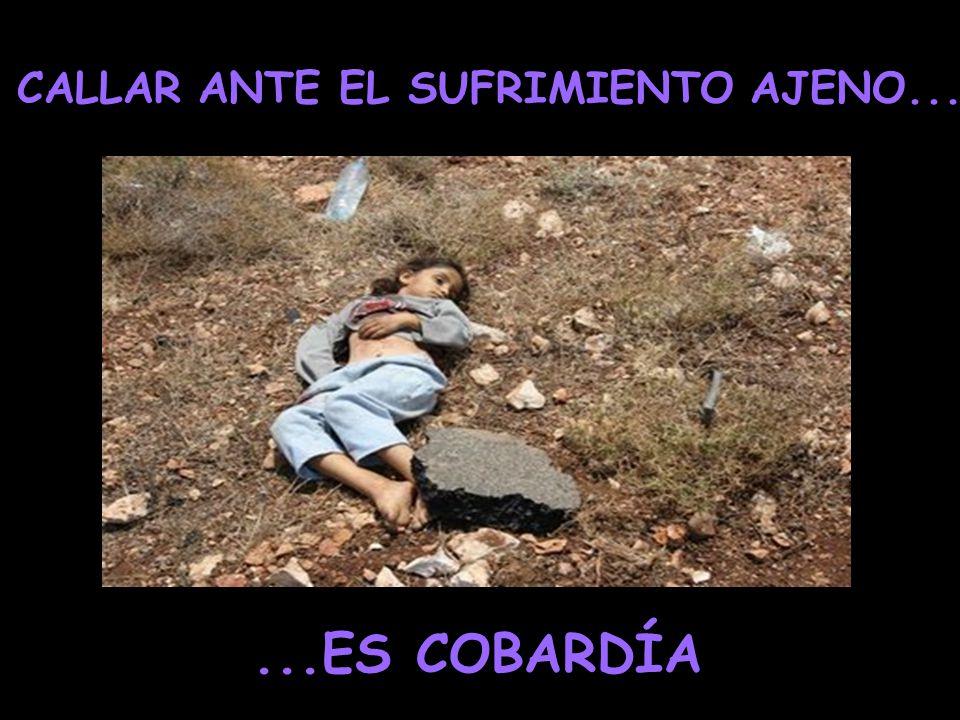 CALLAR ANTE EL SUFRIMIENTO AJENO...