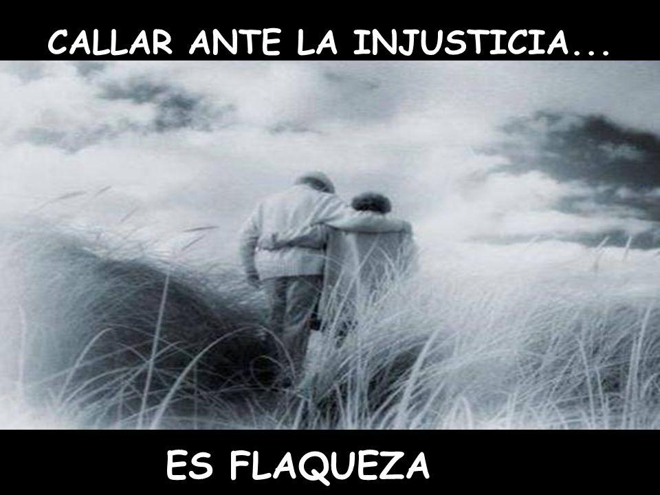 CALLAR ANTE LA INJUSTICIA...