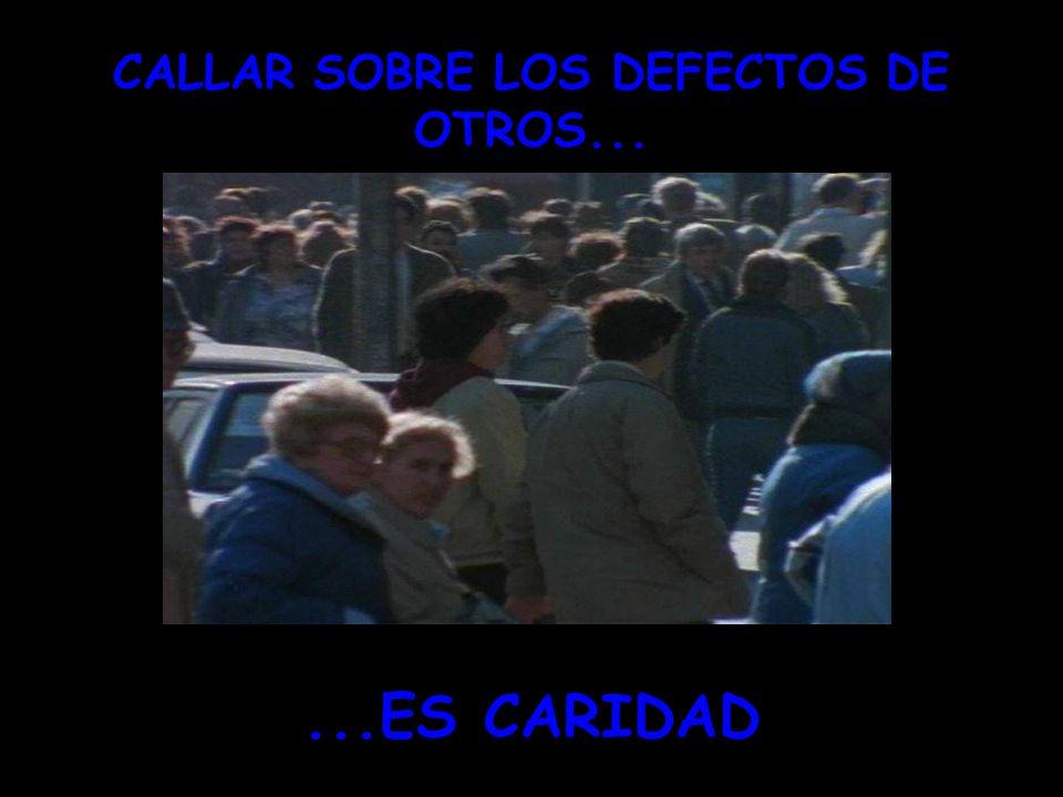 CALLAR SOBRE LOS DEFECTOS DE OTROS...