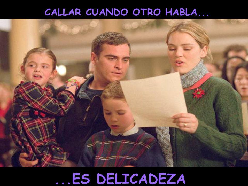 CALLAR CUANDO OTRO HABLA...