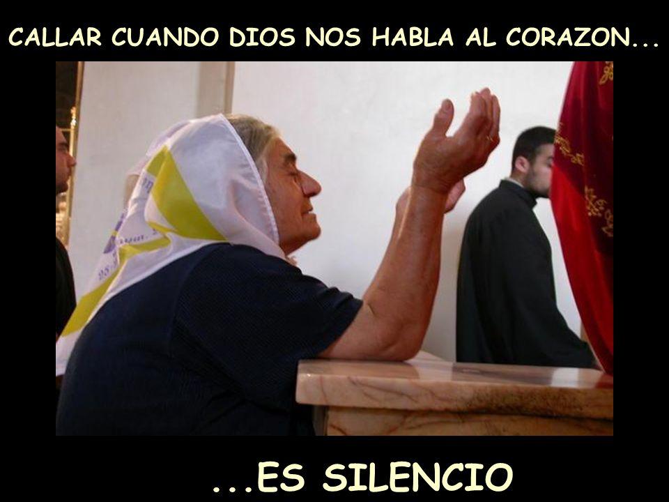 CALLAR CUANDO DIOS NOS HABLA AL CORAZON...