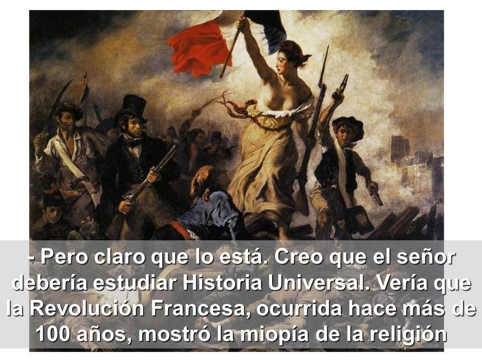 - Pero claro que lo está. Creo que el señor debería estudiar Historia Universal.