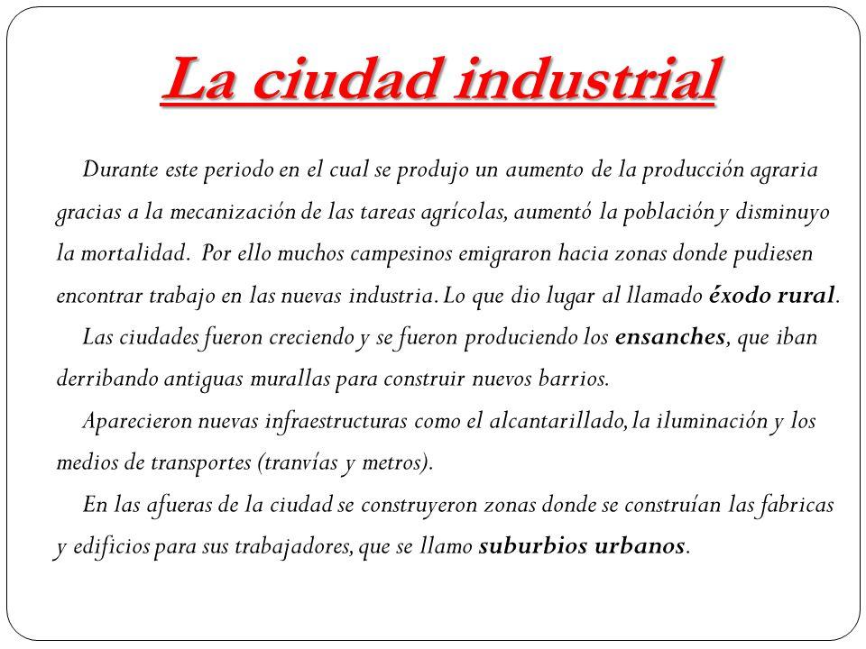 La ciudad industrial Durante este periodo en el cual se produjo un aumento de la producción agraria.