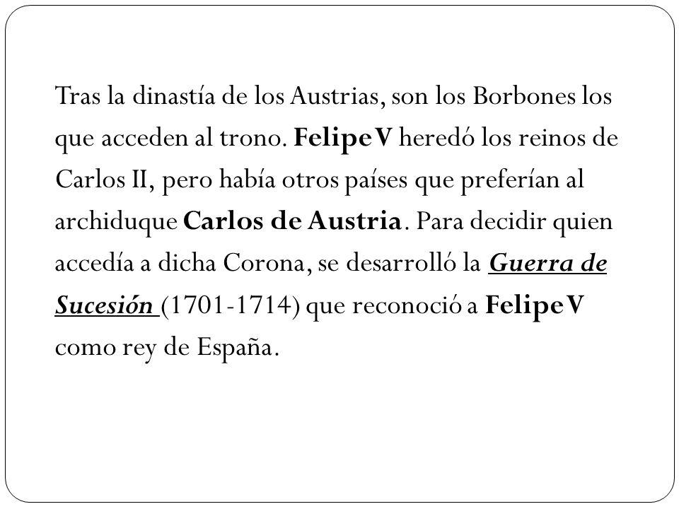 Tras la dinastía de los Austrias, son los Borbones los que acceden al trono.