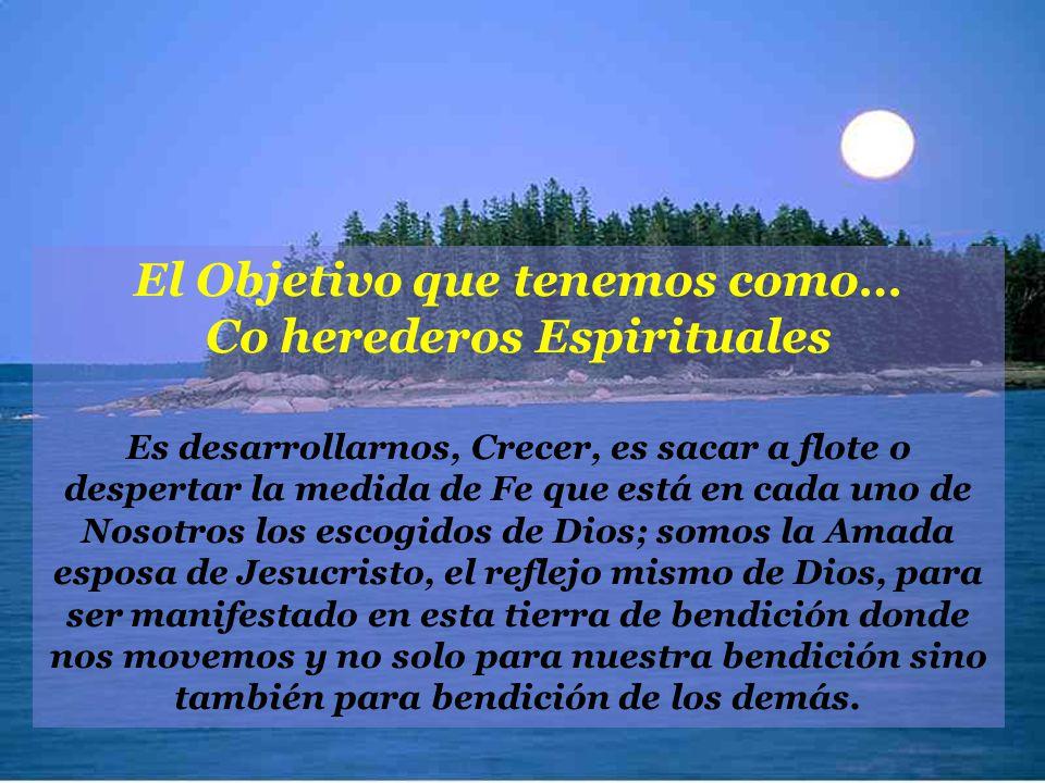 El Objetivo que tenemos como… Co herederos Espirituales