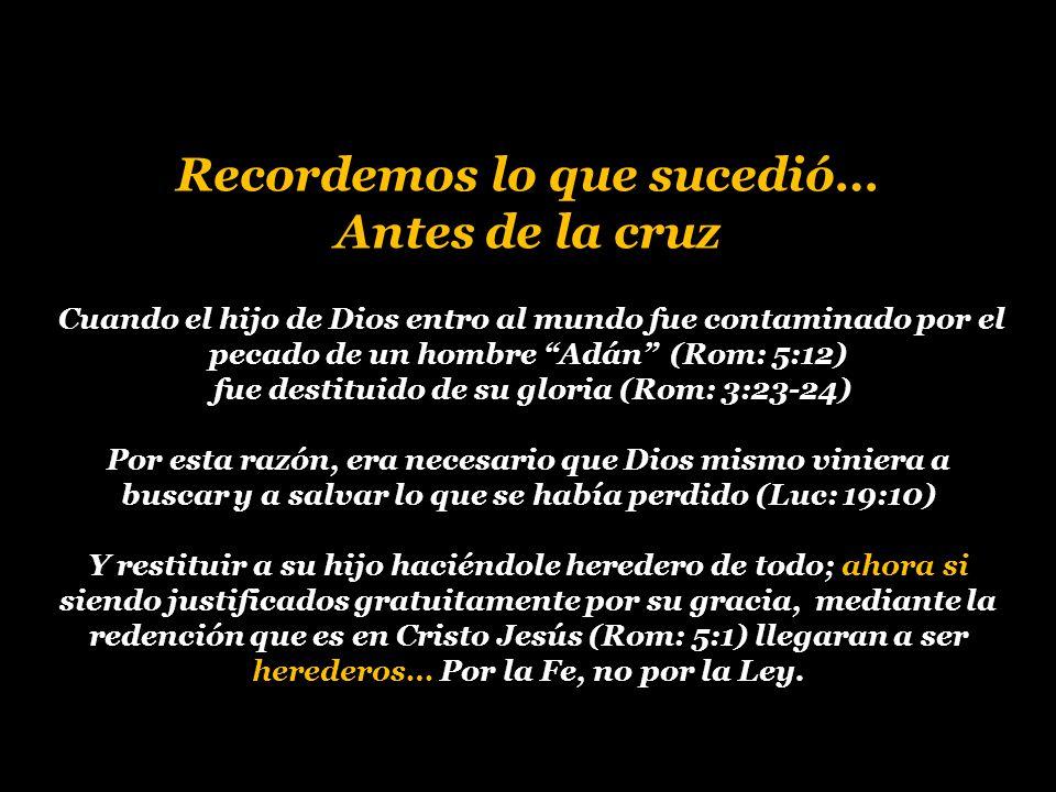 Recordemos lo que sucedió… fue destituido de su gloria (Rom: 3:23-24)