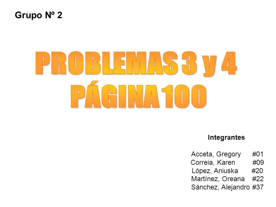 PROBLEMAS 3 y 4 PÁGINA 100 Grupo Nº 2 Integrantes Acceta, Gregory #01