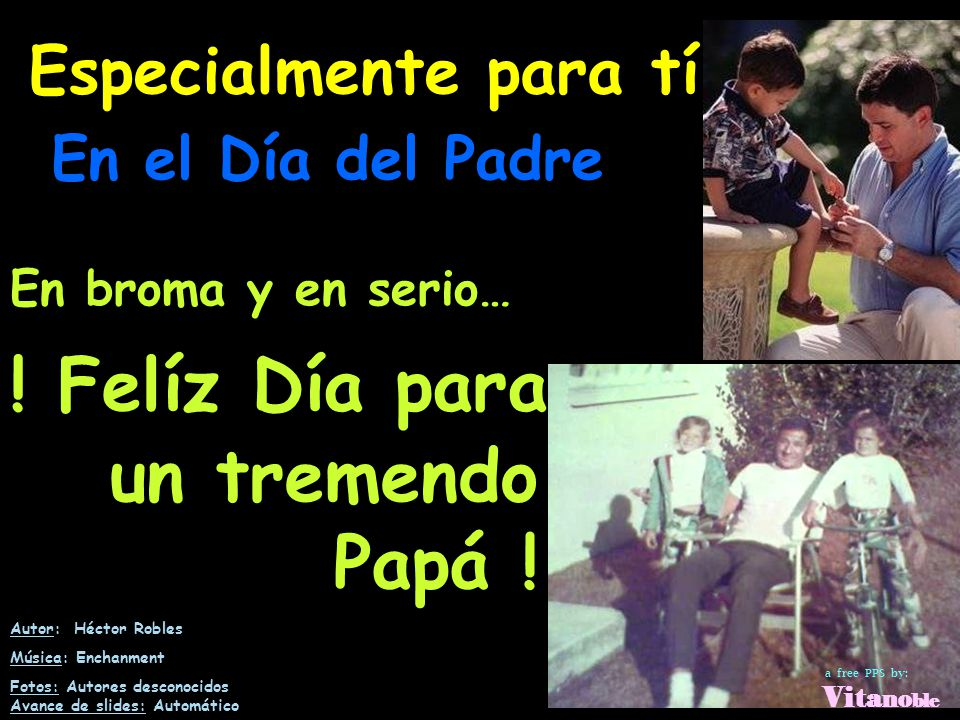! Felíz Día para un tremendo Papá ! Especialmente para tí