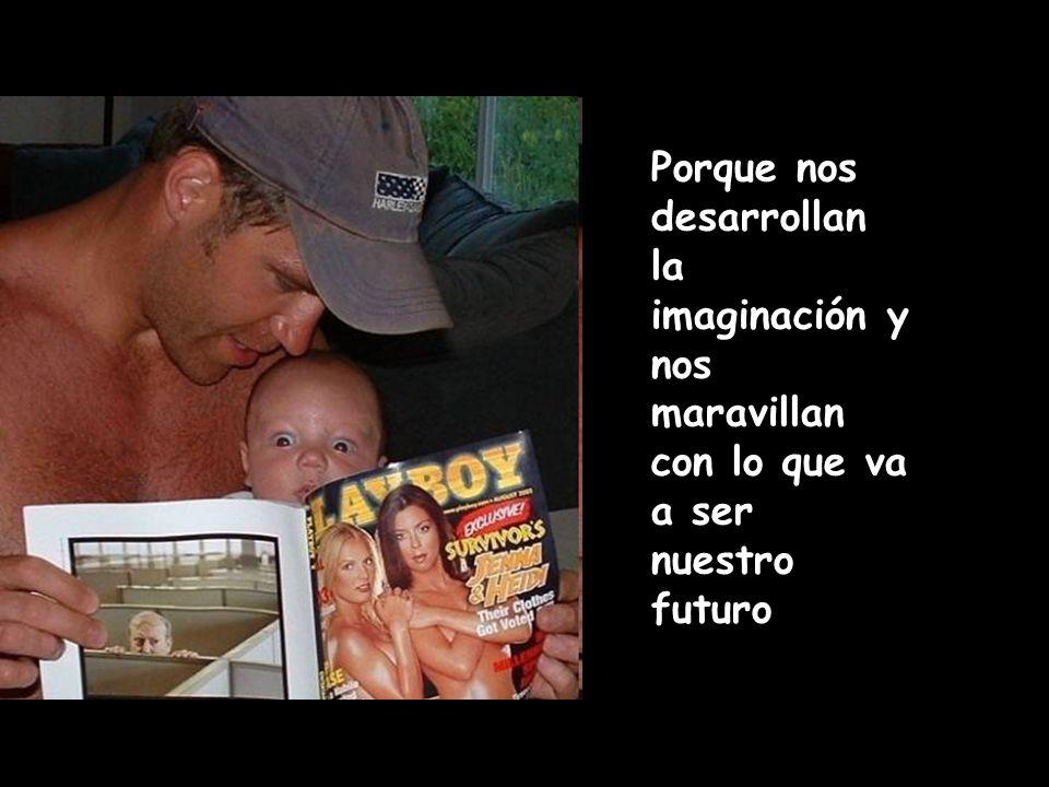 Porque nos desarrollan la imaginación y nos maravillan con lo que va a ser nuestro futuro