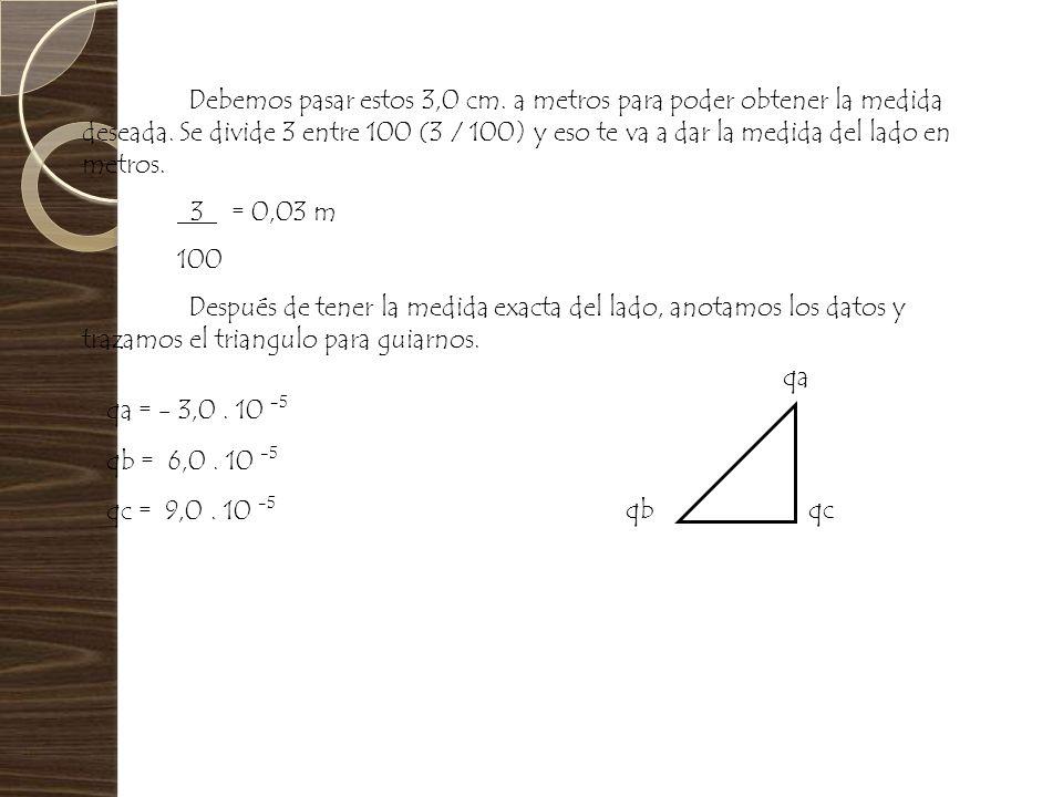 Debemos pasar estos 3,0 cm. a metros para poder obtener la medida deseada. Se divide 3 entre 100 (3 / 100) y eso te va a dar la medida del lado en metros.
