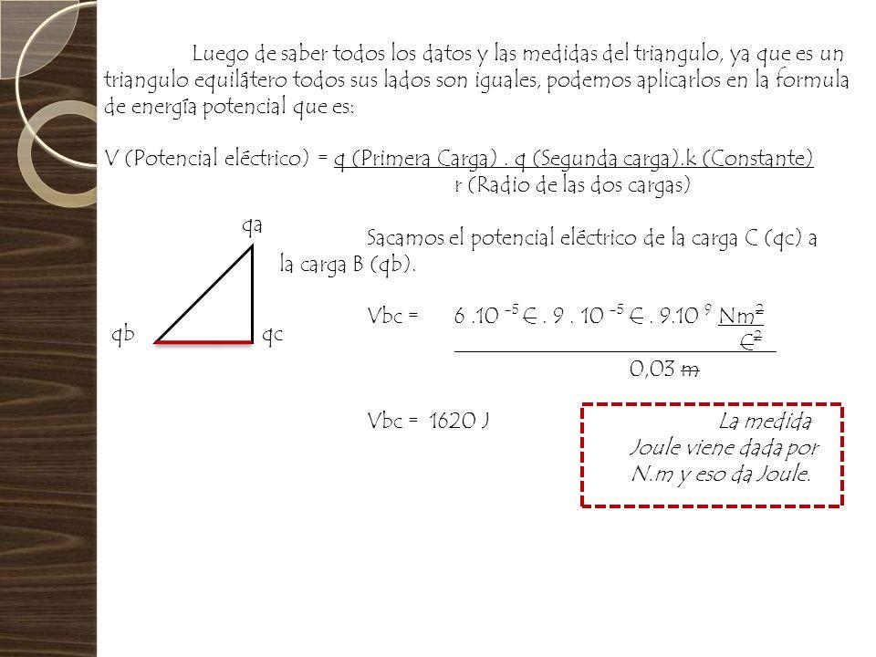 Luego de saber todos los datos y las medidas del triangulo, ya que es un triangulo equilátero todos sus lados son iguales, podemos aplicarlos en la formula de energía potencial que es: