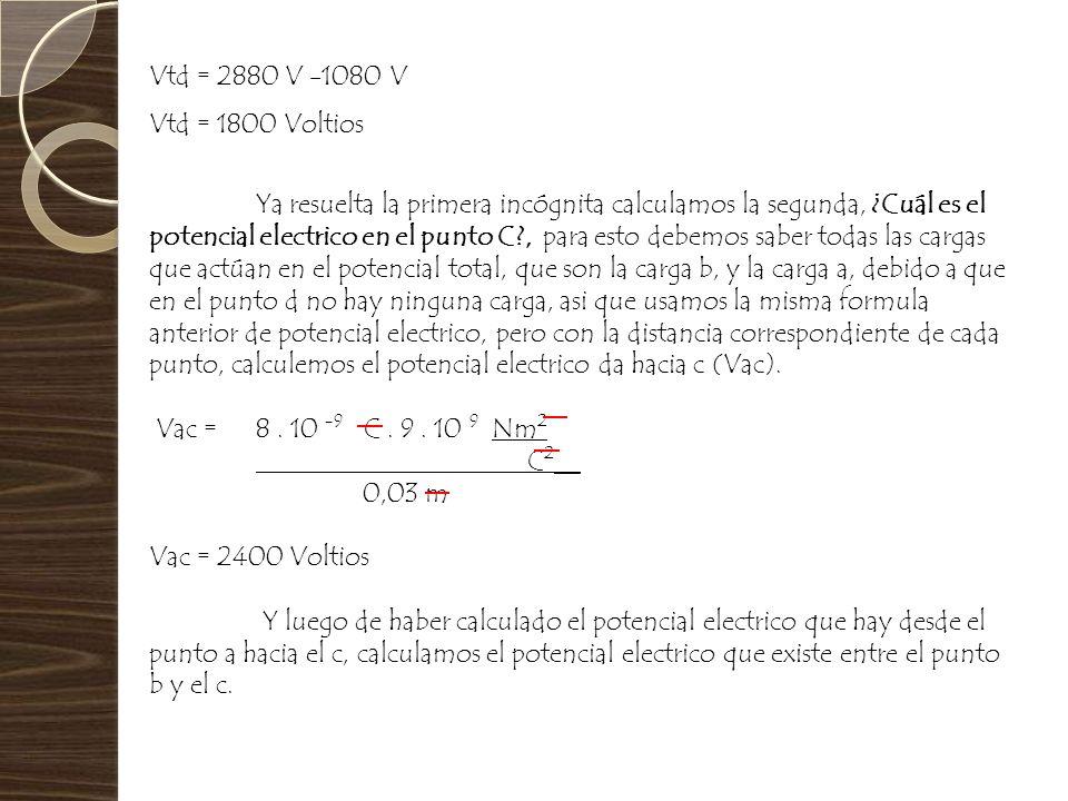 Vtd = 2880 V -1080 VVtd = 1800 Voltios.