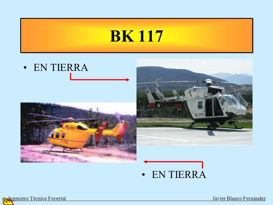 BK 117 EN TIERRA EN TIERRA Ingeniero Técnico Forestal Javier Blanco Fernández
