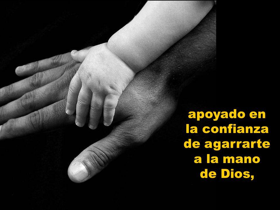 apoyado en la confianza de agarrarte a la mano de Dios,