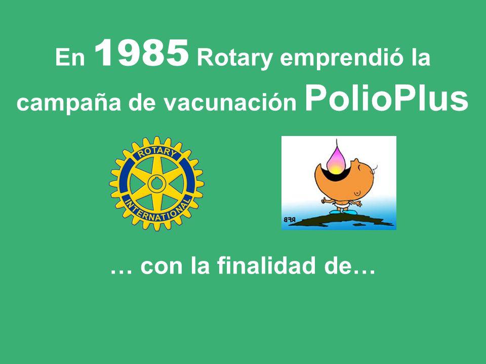 En 1985 Rotary emprendió la campaña de vacunación PolioPlus