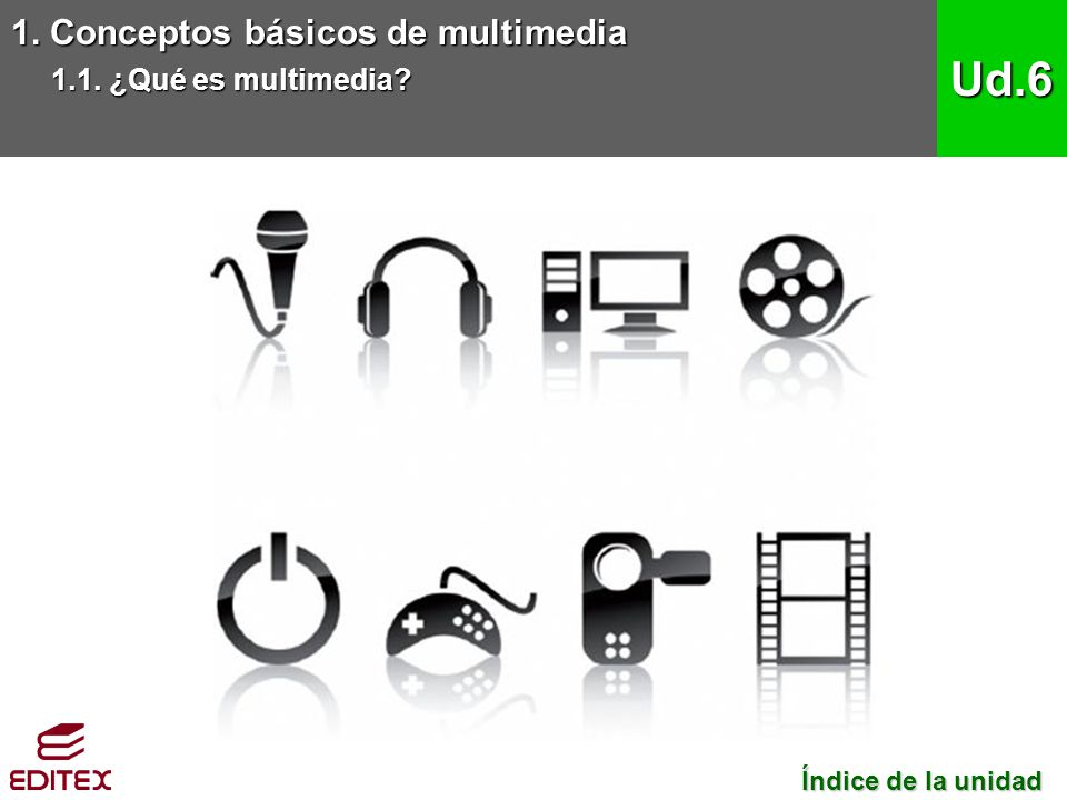 Ud.6 1. Conceptos básicos de multimedia 1.1. ¿Qué es multimedia