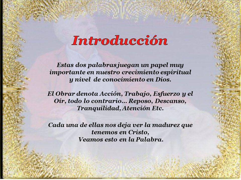 Introducción Estas dos palabras juegan un papel muy importante en nuestro crecimiento espiritual y nivel de conocimiento en Dios.