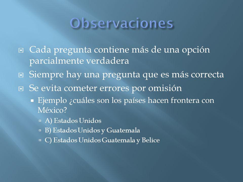 Observaciones Cada pregunta contiene más de una opción parcialmente verdadera. Siempre hay una pregunta que es más correcta.