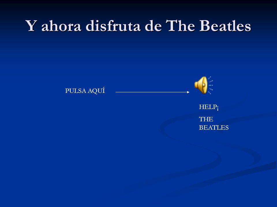 Y ahora disfruta de The Beatles