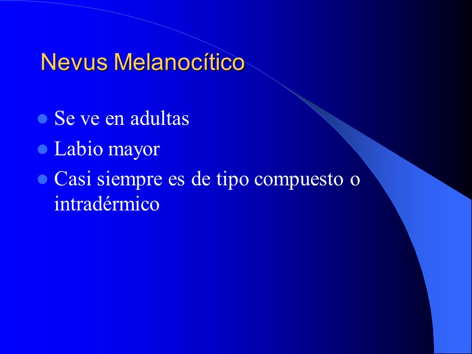 Nevus Melanocítico Se ve en adultas Labio mayor