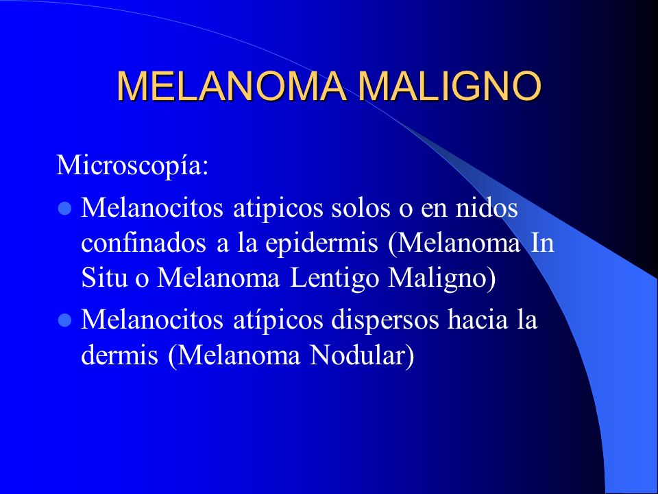 MELANOMA MALIGNO Microscopía: