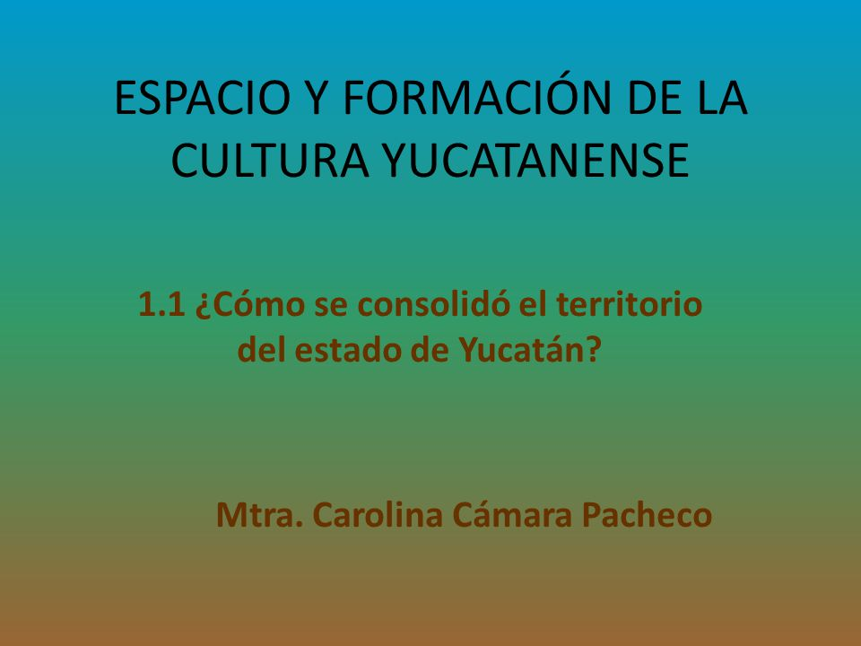ESPACIO Y FORMACIÓN DE LA CULTURA YUCATANENSE