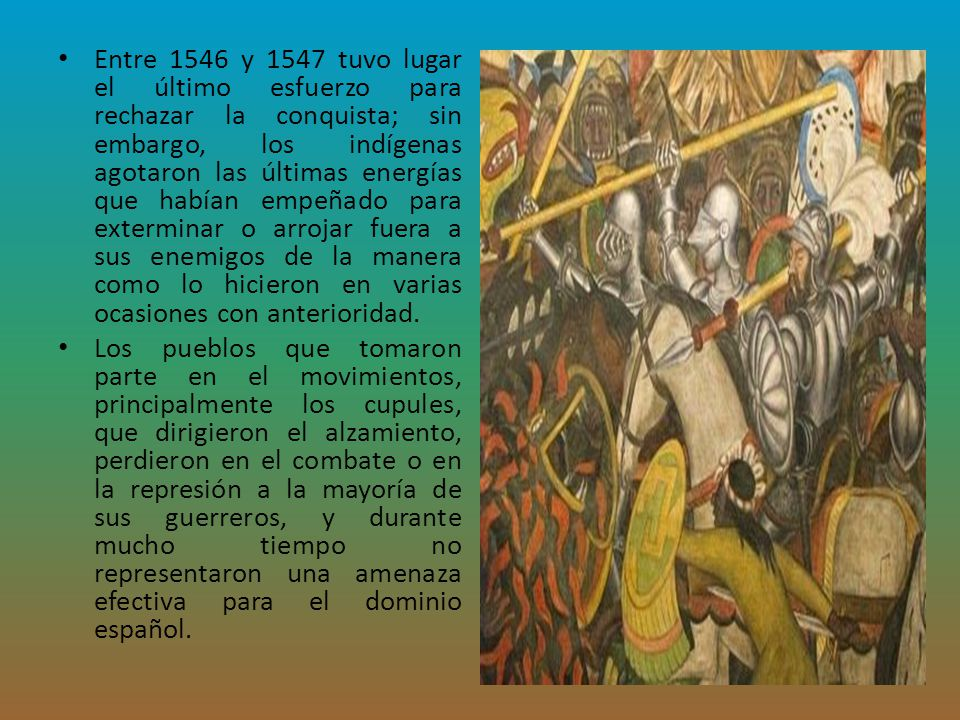 Entre 1546 y 1547 tuvo lugar el último esfuerzo para rechazar la conquista; sin embargo, los indígenas agotaron las últimas energías que habían empeñado para exterminar o arrojar fuera a sus enemigos de la manera como lo hicieron en varias ocasiones con anterioridad.