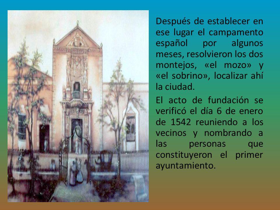 Después de establecer en ese lugar el campamento español por algunos meses, resolvieron los dos montejos, «el mozo» y «el sobrino», localizar ahí la ciudad.