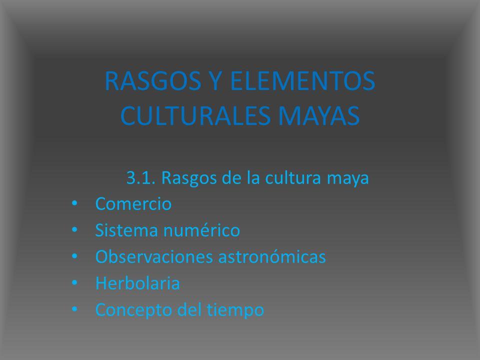 RASGOS Y ELEMENTOS CULTURALES MAYAS