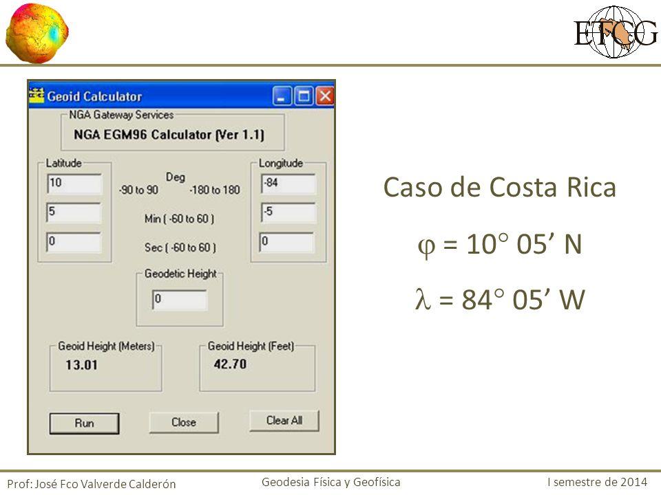 Caso de Costa Rica  = 10 05' N  = 84 05' W
