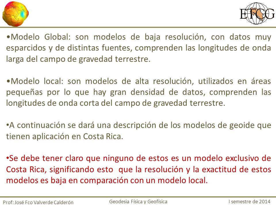 Modelo Global: son modelos de baja resolución, con datos muy esparcidos y de distintas fuentes, comprenden las longitudes de onda larga del campo de gravedad terrestre.