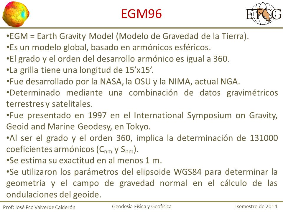 EGM96 EGM = Earth Gravity Model (Modelo de Gravedad de la Tierra).