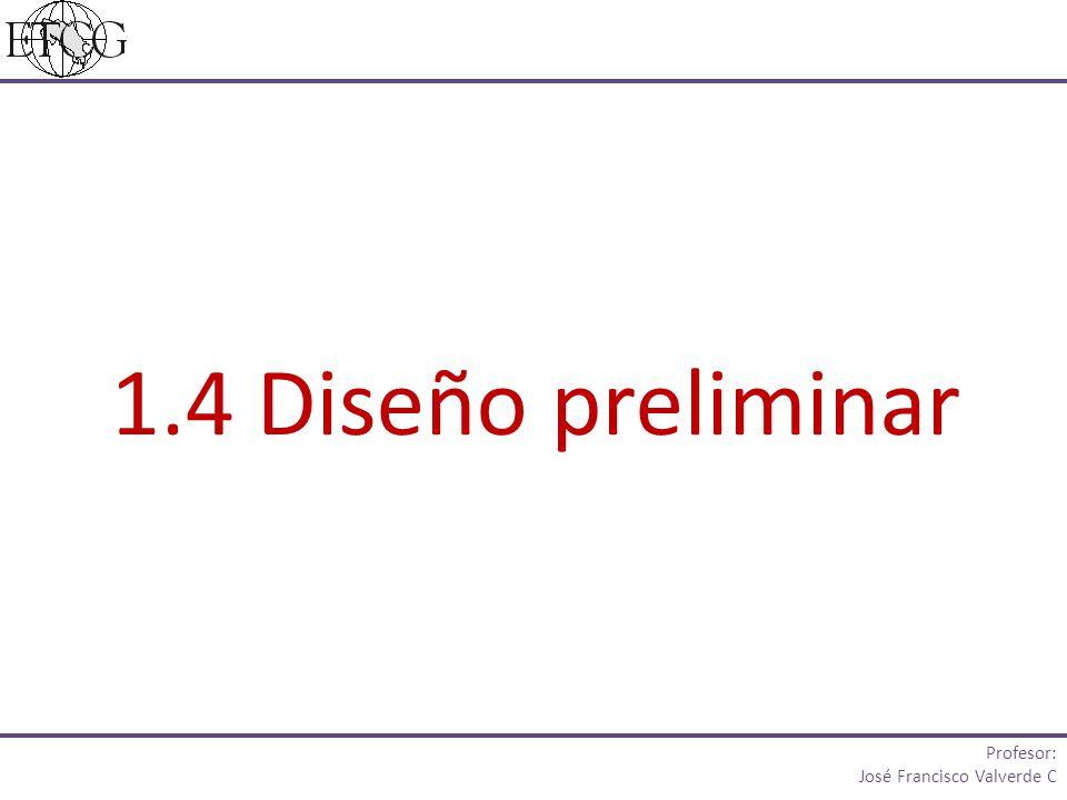 1.4 Diseño preliminar Profesor: José Francisco Valverde C