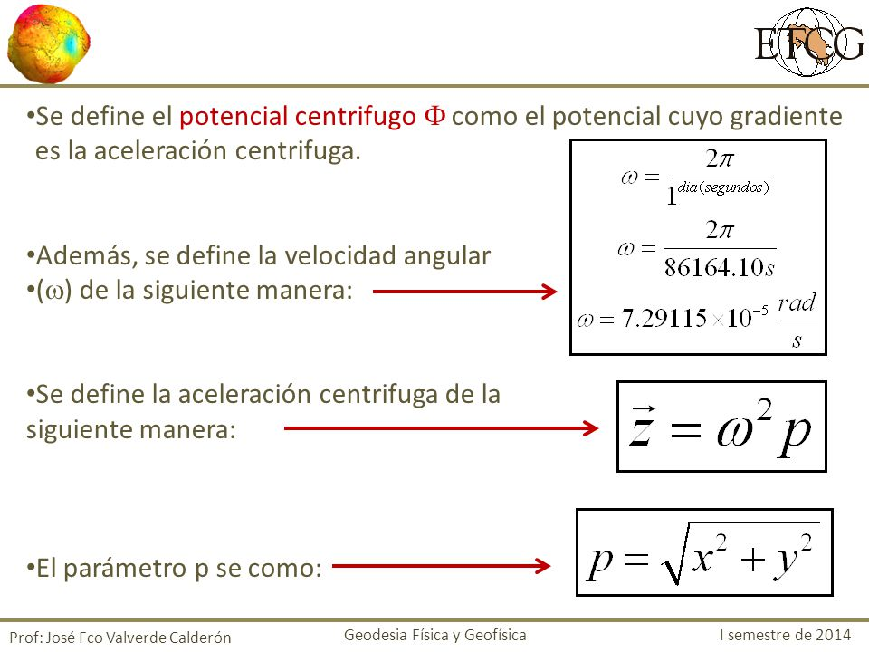 Además, se define la velocidad angular () de la siguiente manera: