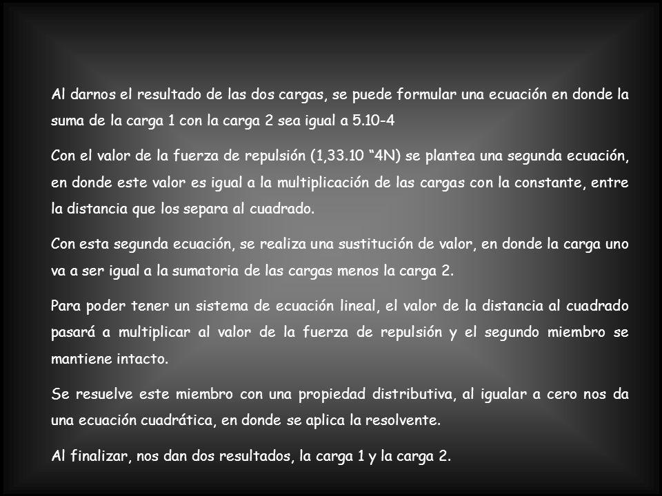 Al darnos el resultado de las dos cargas, se puede formular una ecuación en donde la suma de la carga 1 con la carga 2 sea igual a 5.10-4