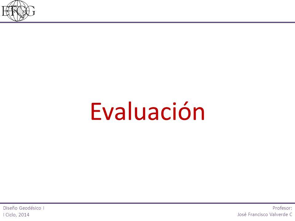 Evaluación Profesor: Diseño Geodésico I I Ciclo, 2014