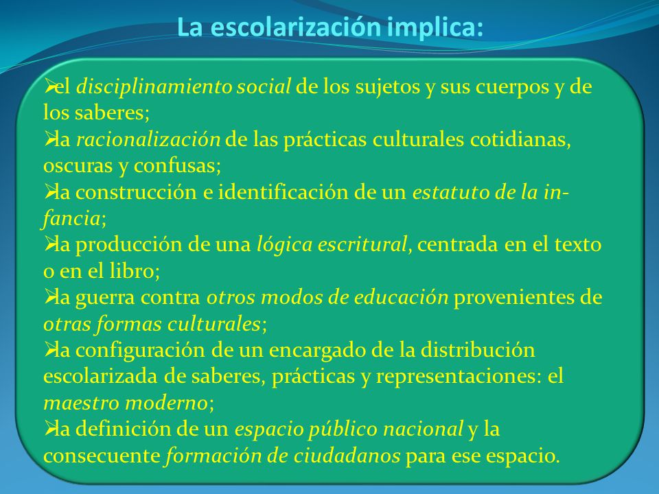 La escolarización implica:
