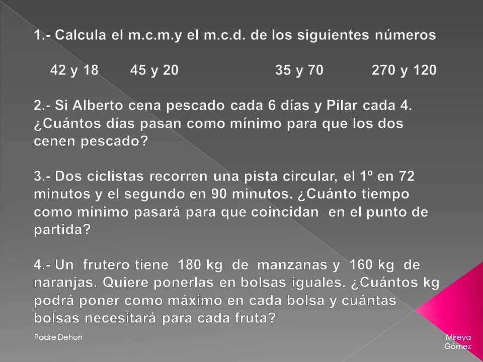 1.- Calcula el m.c.m.y el m.c.d. de los siguientes números