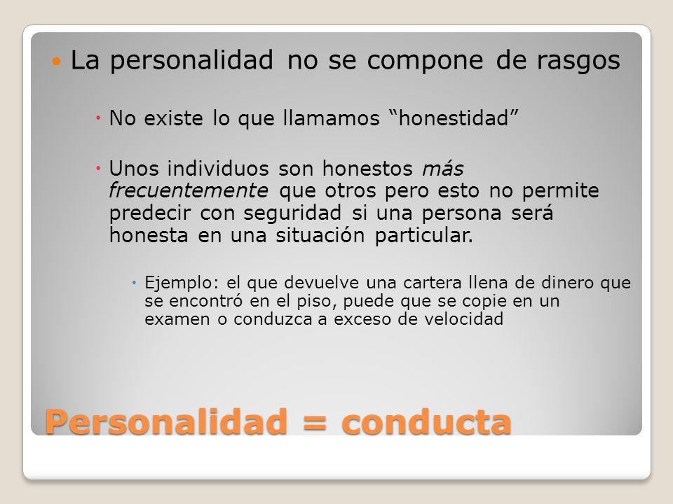 Personalidad = conducta
