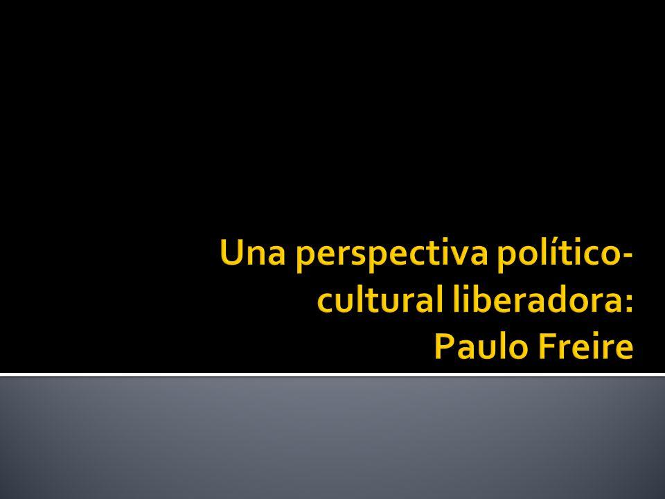 Una perspectiva político- cultural liberadora: Paulo Freire
