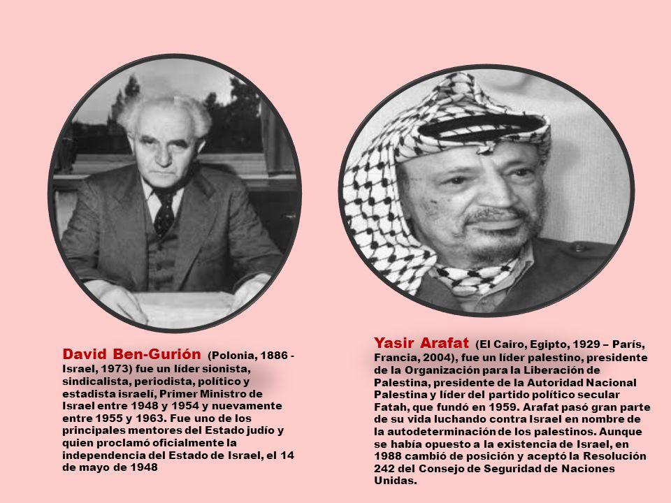 Yasir Arafat (El Cairo, Egipto, 1929 – París, Francia, 2004), fue un líder palestino, presidente de la Organización para la Liberación de Palestina, presidente de la Autoridad Nacional Palestina y líder del partido político secular Fatah, que fundó en 1959. Arafat pasó gran parte de su vida luchando contra Israel en nombre de la autodeterminación de los palestinos. Aunque se había opuesto a la existencia de Israel, en 1988 cambió de posición y aceptó la Resolución 242 del Consejo de Seguridad de Naciones Unidas.
